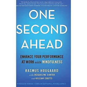 One Second Ahead - Enhance Your Performance at Work with Mindfulness -