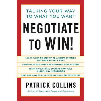 Negotiate to Win! - Talking Your Way to What You Want by Patrick Colli