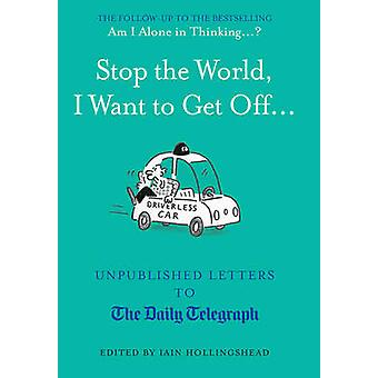 Stop the World - I Want to Get off... - Unpublished Letters to the Tel