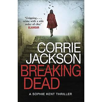 Breaking Dead - A Dark - Gripping - Edge-of-Your-Seat Debut Thriller b