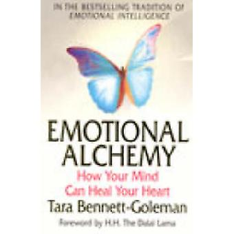 Emotional Alchemy - How Your Mind Can Heal Your Heart by Tara Bennett-