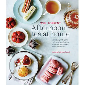 Afternoon Tea at Home - Deliciously Indulgent Recipes for Sandwiches -