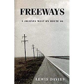 Freeways - A Journey West on Route 66 by Lewis Davies - Gillian Griffi