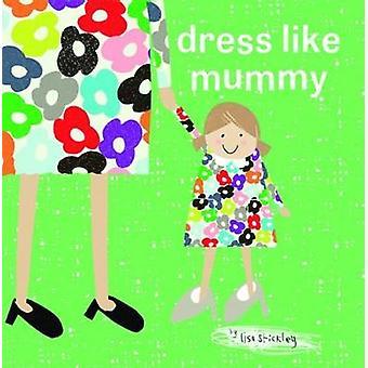 dress like mummy by Lisa Stickley - 9781910716458 Book