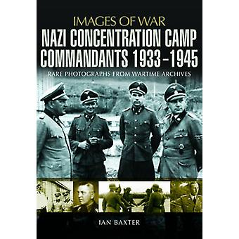 Nazi Concentration Camp Commandants 1933-1945 by Ian Baxter - 9781781