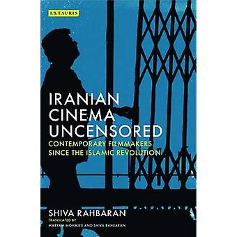 Iranian Cinema Uncensored - Contemporary Film-Makers Since the Islamic