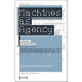 Machines as Agency - Artistic Perspectives by Christoph Lischka - Andr