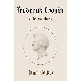 Fryderyk Chopin - A Life and Times by Fryderyk Chopin - A Life and Time