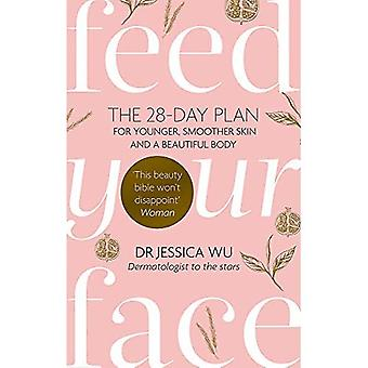 Feed Your Face: The 28-day�plan for younger, smoother�skin and a beautiful body