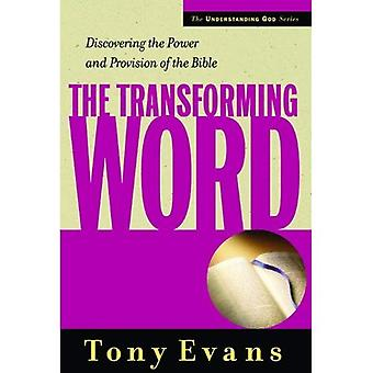 The Transforming Word: Discovering the Power and Provision of the Bible (Understanding God Series)