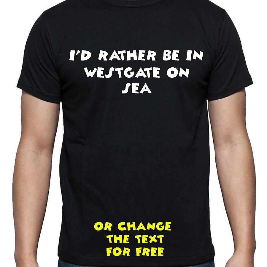 I'd Rather Be In Westgate on sea Black Hand Printed T shirt
