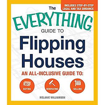 The Everything Guide to Flipping Houses: An all-inclusive guide to: Buying , Renovating , Selling (Everything...