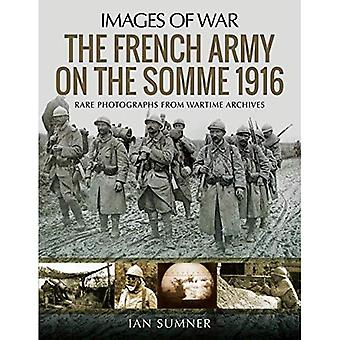 The French Army on the Somme 1916: Rare Photographs from Wartime Archives (Images of War)
