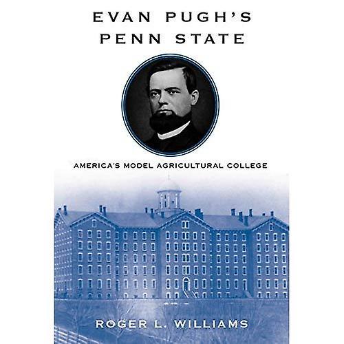 Evan Pugh&s Penn State  America&s Model Agricultural College