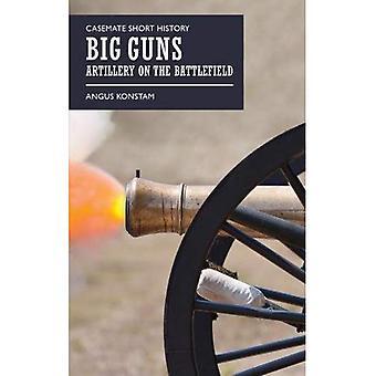 Big Guns: Artillery on the� Battlefield (Casemate Short� History)