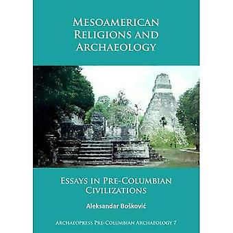 Mesoamerican Religions and Archaeology: Essays in Pre-Columbian Civilizations (Archaeopress Pre-Columbian Archaeology)