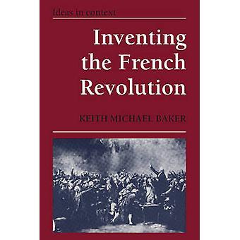اختراع مقالات الثورة الفرنسية حول الثقافة السياسية الفرنسية في القرن الثامن عشر قبل بيكر & مايكل كيث