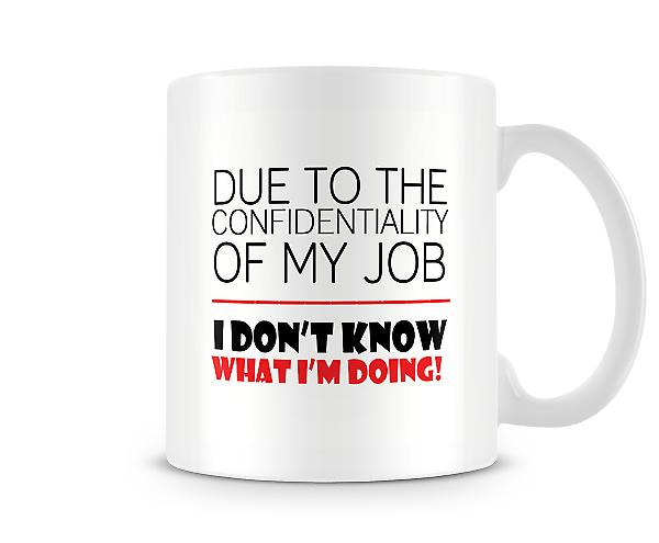 Confidentiality Of My Job I Don't Know What I'm Doing Mug