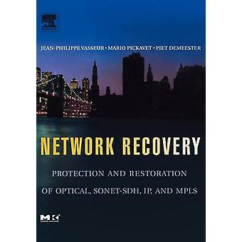 Network Recovery Protection and Restoration of Optical SONETSDH IP and Mpls by Vasseur & JeanPhilippe