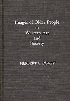 Images of Older People in Western Art and Society by Covey & Herbert C.