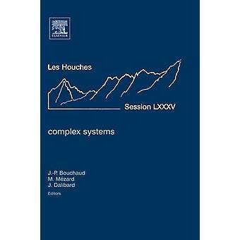 Complex Systems Ecole DEte de Physique Des Houches Session LXXXV 328 July 2006 by Bouchaud & JeanPhilippe