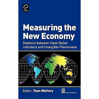 Measuring the New Economy Statistics Between HardBoiled Indicators and Intangible Phenomena by Wolters & Teun