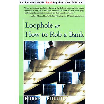 Loophole Or How to Rob a Bank by Pollock & Robert