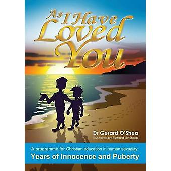 As I Have Loved You a Programme for Christian Education in Human Sexuality Years of Innocence and Puberty by OShea & Gerard