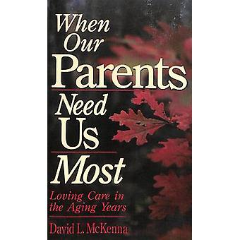 When Our Parents Need Us Most by McKenna & David L.