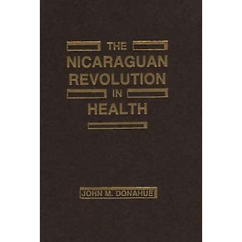 The Nicaraguan Revolution in Health From Somoza to the Sandinistas by Donahue & John M.
