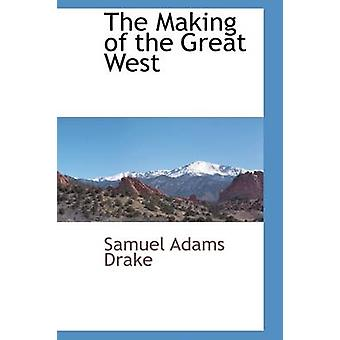 The Making of the Great West by Drake & Samuel Adams