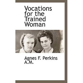 Vocations for the Trained Woman by Perkins & Agnes F.