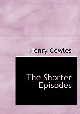 The  Shorter Episodes by Cowles & Henry