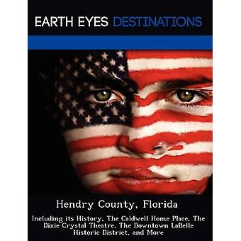 Hendry County Florida Including its History The Caldwell Home Place The Dixie Crystal Theatre The Downtown LaBelle Historic District and More by Black & Johnathan