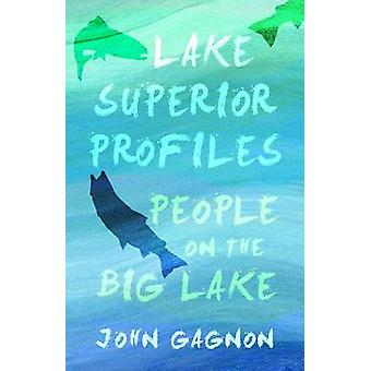 Lake Superior Profiles People on the Big Lake by Gagnon & John