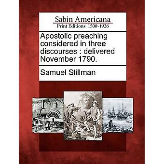 Apostolic preaching considered in three discourses  delivered November 1790. by Stillman & Samuel