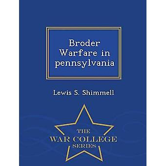 Broder Warfare in pennsylvania  War College Series by Shimmell & Lewis S.