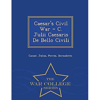 Caesars Civil War  C. Julii Caesaris De Bello Civili  War College Series by Julius & Caesar