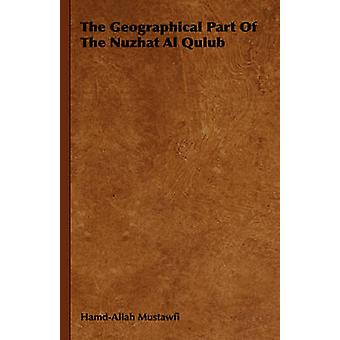 The Geographical Part of the Nuzhat Al Qulub by HamdAllah Mustawfi & Mustawfi