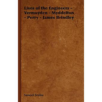 Lives of the Engineers  Vermuyden  Myddelton  Perry  James Brindley by Smiles & Samuel & Jr.
