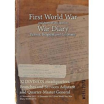 32 DIVISION Headquarters Branches and Services Adjutant and QuarterMaster General  11 November 1915  31 December 1917 First World War War Diary WO952373 by WO952373