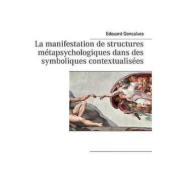 La manifestation de structures mtapsychologiques dans des symboliques contextualises by Goncalves & Edouard