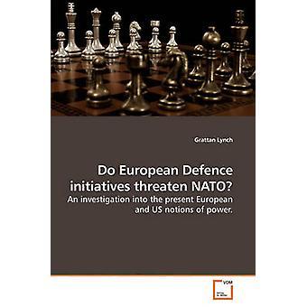 Fazer a defesa europeia iniciativas ameaçam NATO por Lynch & Grattan