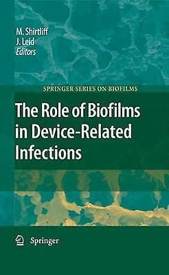 The Role of Biofilms in DeviceRelated Infections by Shirtliff & Mark E.