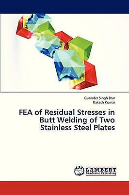 FEA of Residual Stresses in Butt Welding of Two Stainless Steel Plates by Brar Gurinder Singh