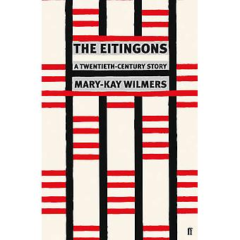 The Eitingons - A Twentieth-Century Story (Main) by Mary-Kay Wilmers -