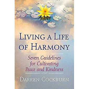 Living a Life of Harmony: Seven Guidelines for Cultivating Peace and Kindness