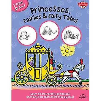 I Can Draw Princesses, Fairies & Fairy Tales: Learn to draw pretty princesses and fairy tale characters step by...