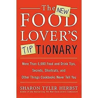 The New Food Lover's Tiptionary - More Than 6 -000 Food and Drink Tips