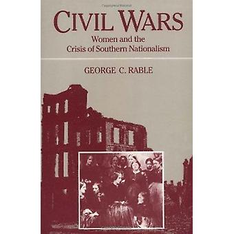 Civil Wars - Women and the Crisis of Southern Nationalism by George C.